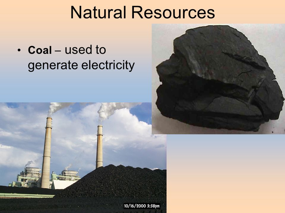 Natural Resources Coal – used to generate electricity