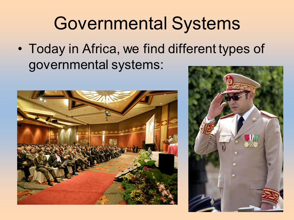 Governmental Systems Today in Africa, we find different types of governmental systems: