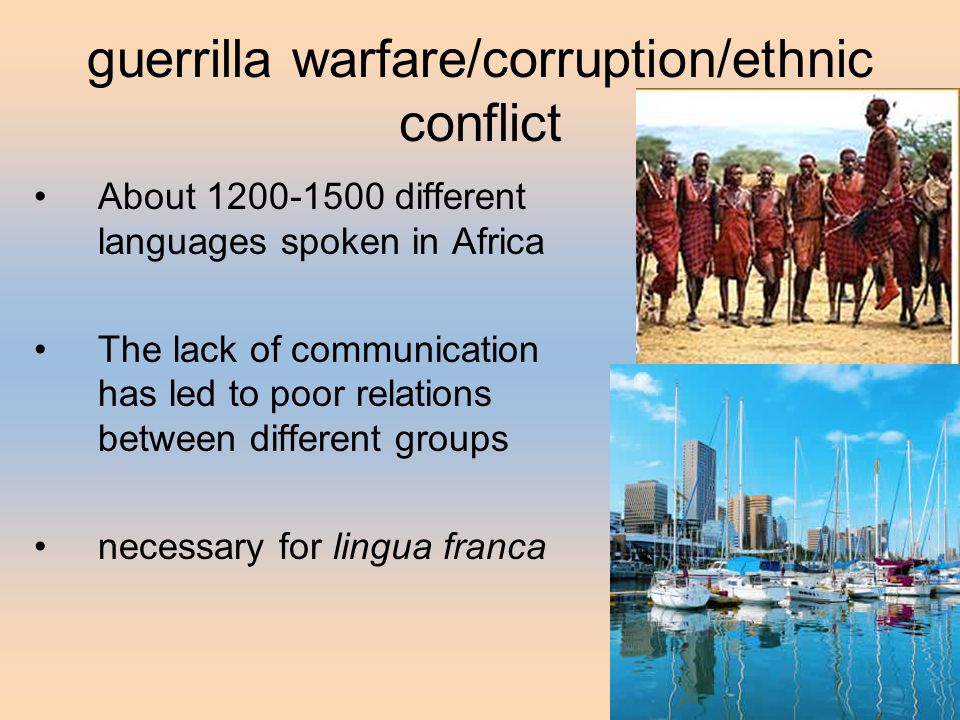 guerrilla warfare/corruption/ethnic conflict About 1200-1500 different languages spoken in Africa The lack of communication has led to poor relations between different groups necessary for lingua franca
