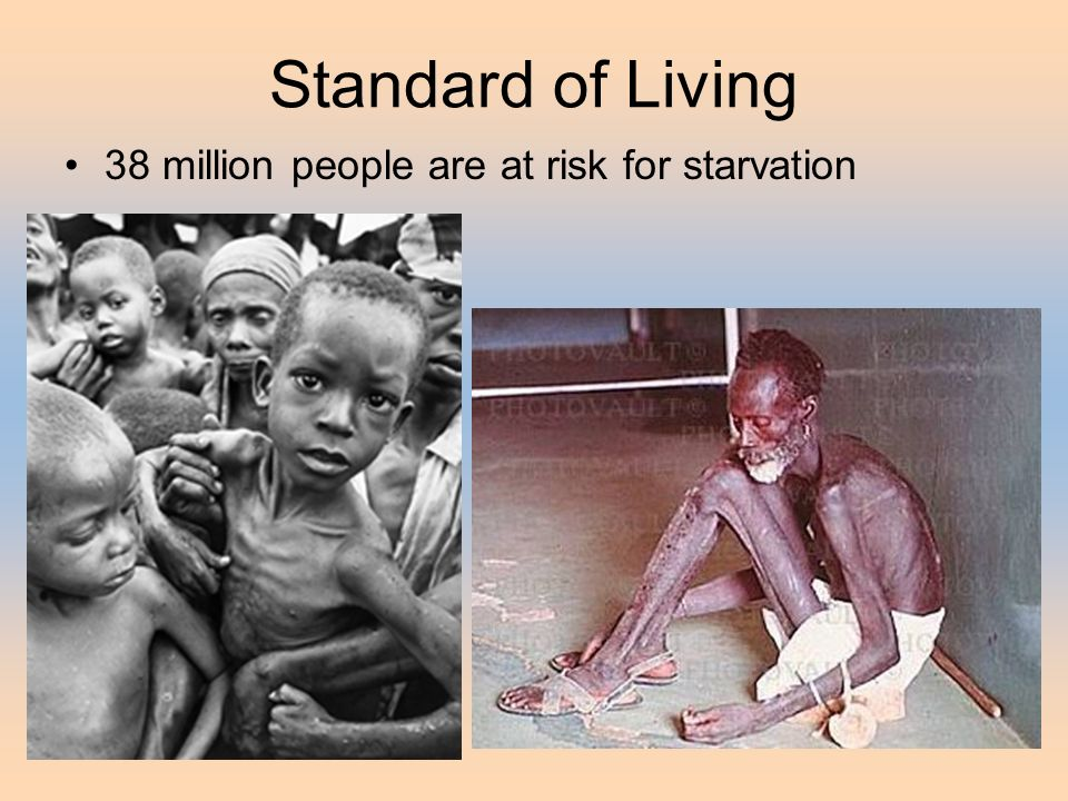 Standard of Living 38 million people are at risk for starvation
