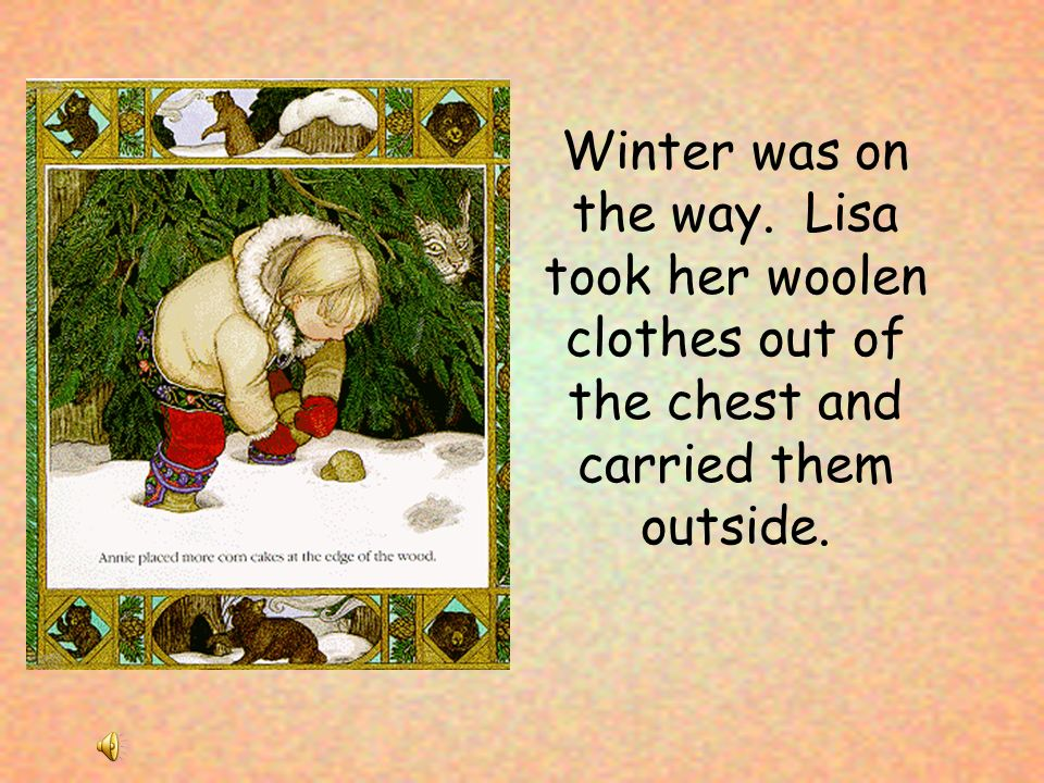 Winter was on the way. Lisa took her woolen clothes out of the chest and carried them outside.