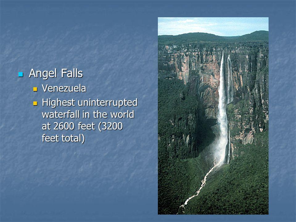 Angel Falls Angel Falls Venezuela Venezuela Highest uninterrupted waterfall in the world at 2600 feet (3200 feet total) Highest uninterrupted waterfal
