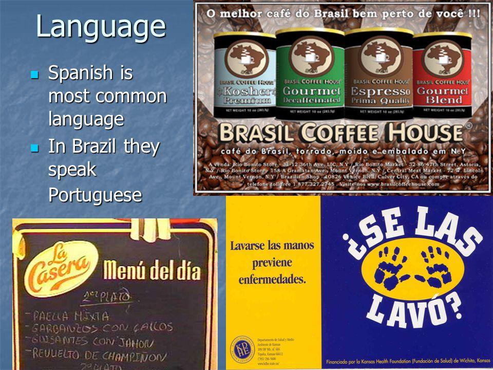 Language Spanish is most common language Spanish is most common language In Brazil they speak Portuguese In Brazil they speak Portuguese