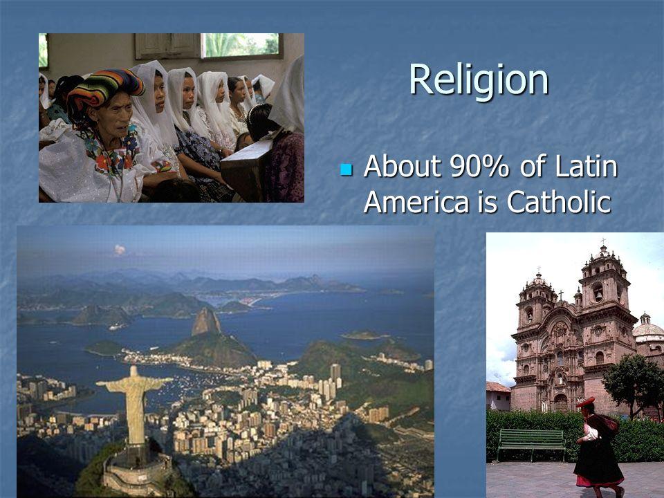 Religion About 90% of Latin America is Catholic About 90% of Latin America is Catholic