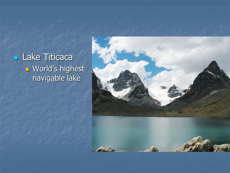 Lake Titicaca Lake Titicaca Worlds highest navigable lake Worlds highest navigable lake