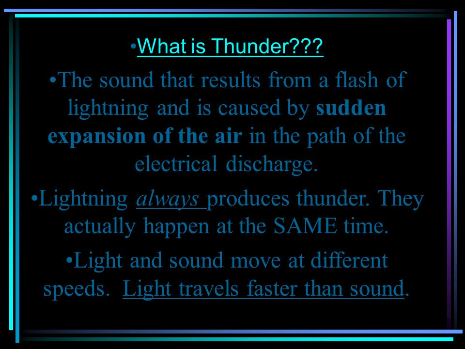 What is Thunder??? The sound that results from a flash of lightning and is caused by sudden expansion of the air in the path of the electrical dischar