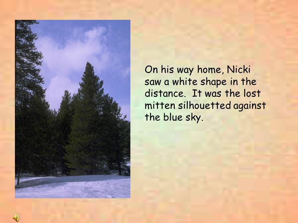 On his way home, Nicki saw a white shape in the distance. It was the lost mitten silhouetted against the blue sky.