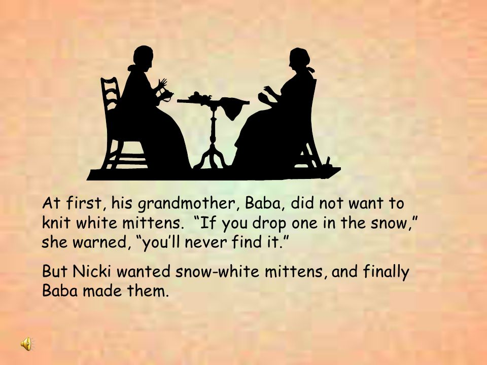 At first, his grandmother, Baba, did not want to knit white mittens. If you drop one in the snow, she warned, youll never find it. But Nicki wanted sn