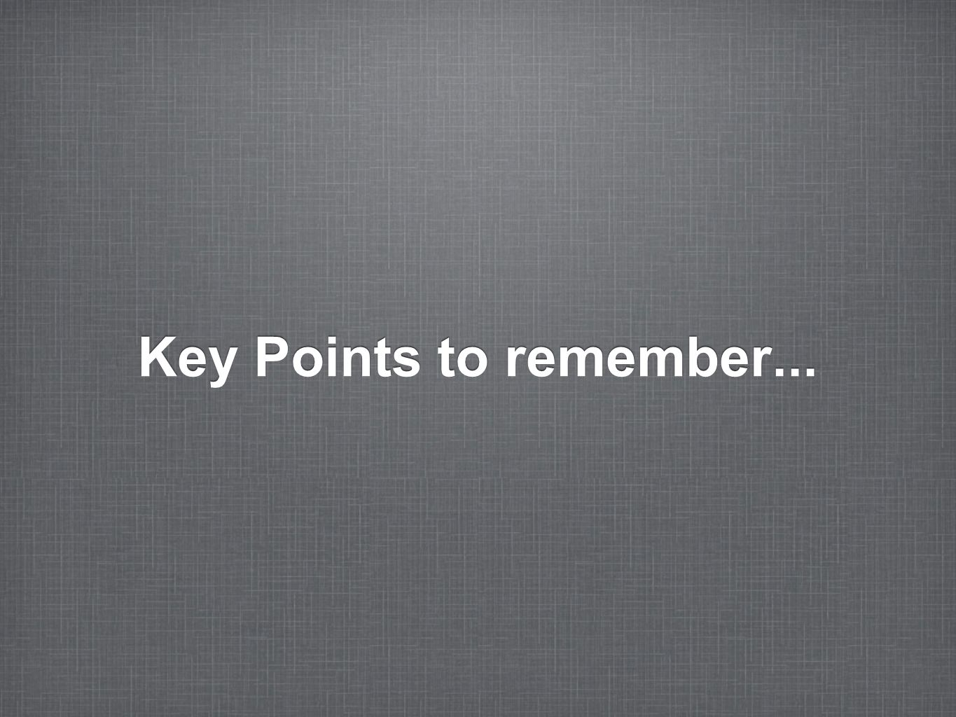 Key Points to remember...