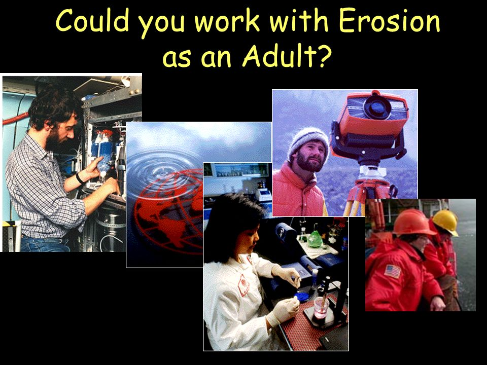 Great Job! Could you work with Erosion as an Adult?