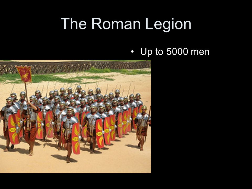 The Roman Legion Up to 5000 men