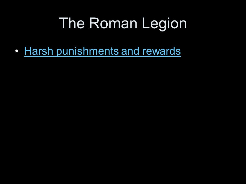 The Roman Legion Harsh punishments and rewards