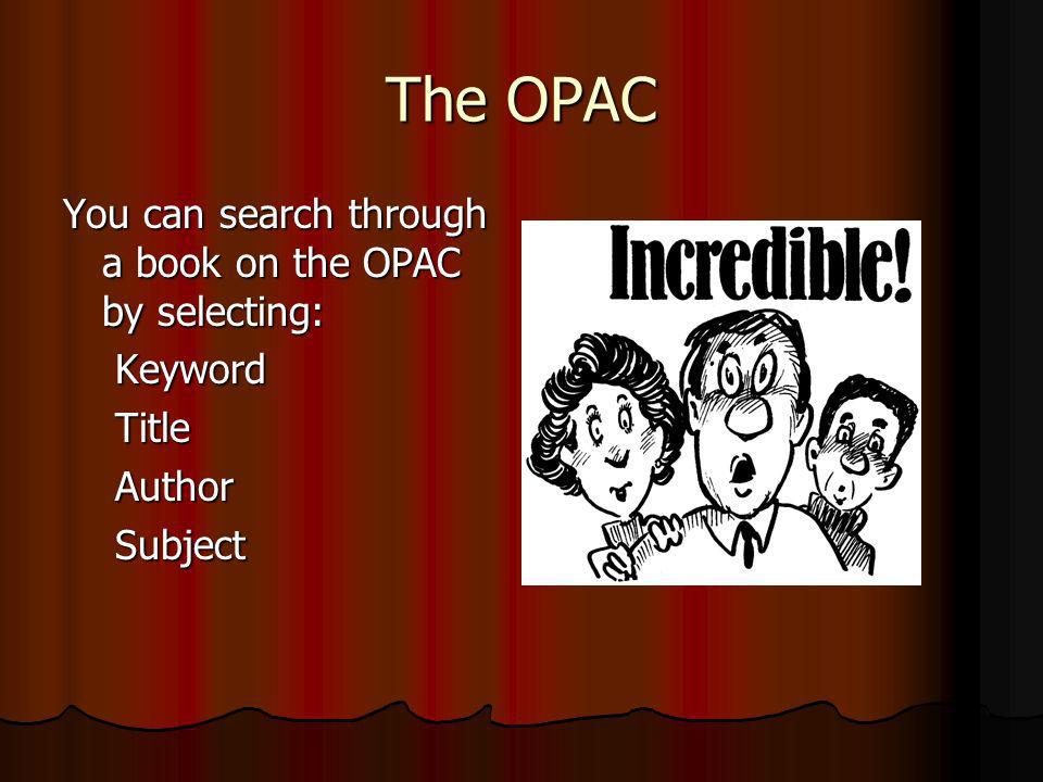 The OPAC You can search through a book on the OPAC by selecting: KeywordTitleAuthorSubject