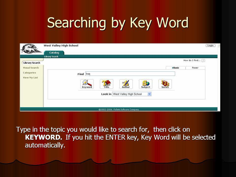 Searching by Key Word Type in the topic you would like to search for, then click on KEYWORD. If you hit the ENTER key, Key Word will be selected autom