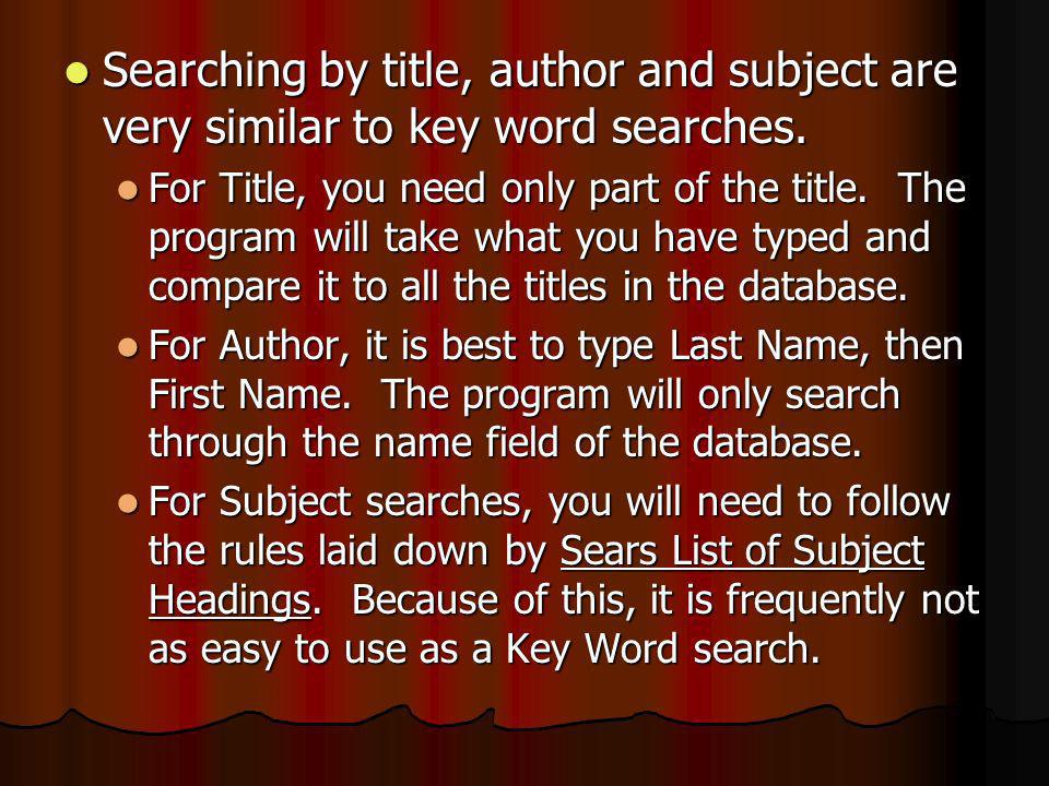 Searching by title, author and subject are very similar to key word searches. Searching by title, author and subject are very similar to key word sear