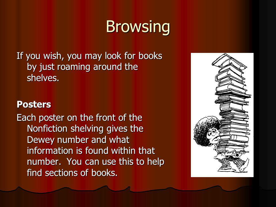 Browsing If you wish, you may look for books by just roaming around the shelves. Posters Each poster on the front of the Nonfiction shelving gives the