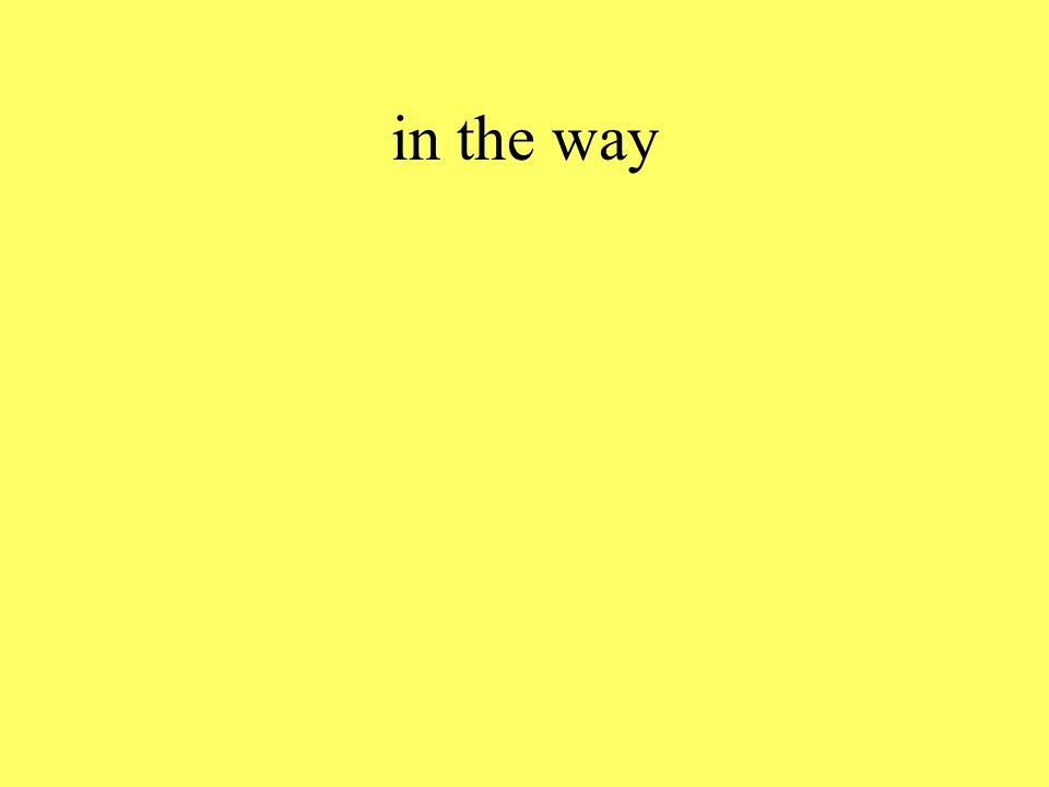 in the way