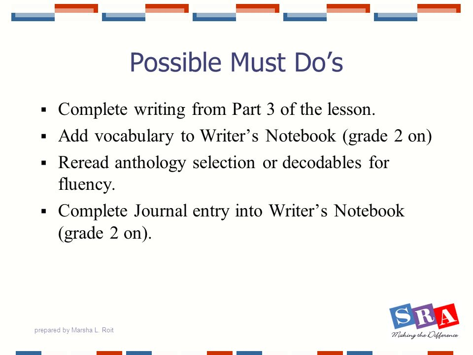 prepared by Marsha L. Roit Possible Must Dos Complete writing from Part 3 of the lesson. Add vocabulary to Writers Notebook (grade 2 on) Reread anthol
