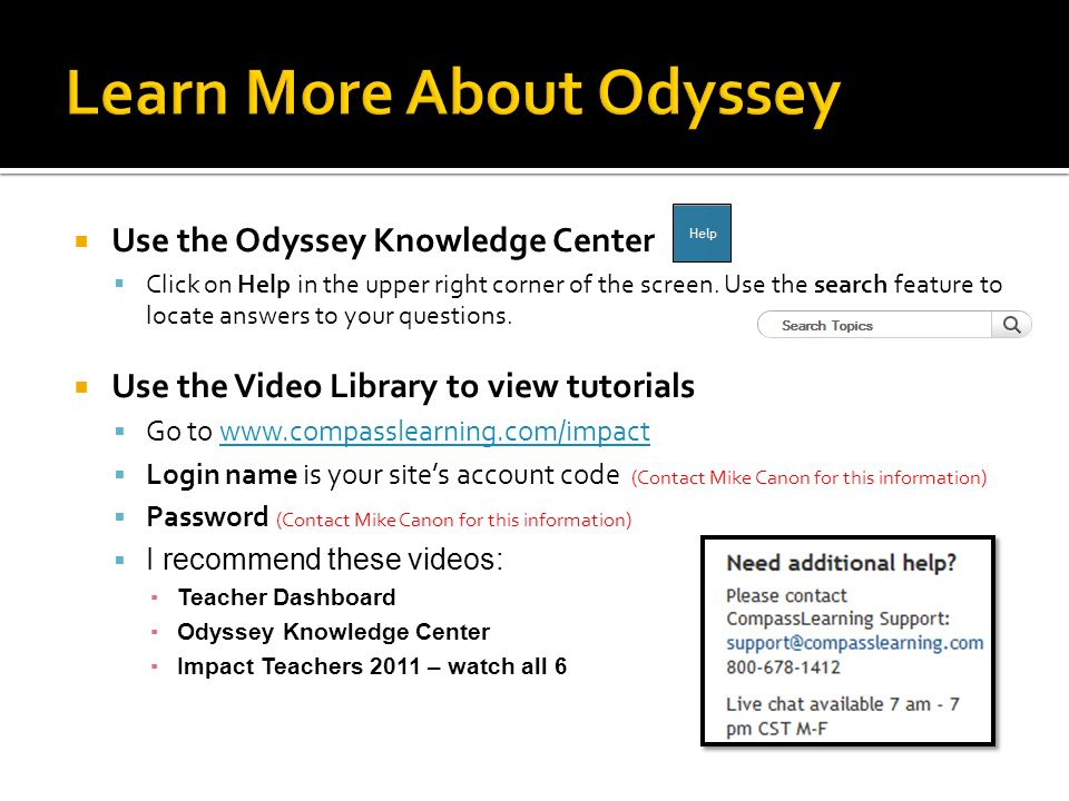 Use the Odyssey Knowledge Center Click on Help in the upper right corner of the screen.