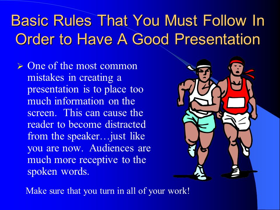 Basic Rules That You Must Follow In Order to Have A Good Presentation One of the most common mistakes in creating a presentation is to place too much information on the screen.