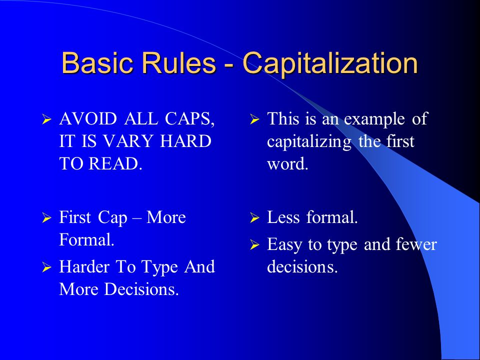 Basic Rules - Capitalization AVOID ALL CAPS, IT IS VARY HARD TO READ.