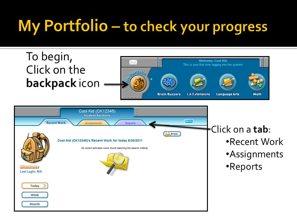 To begin, Click on the backpack icon Click on a tab: Recent Work Assignments Reports