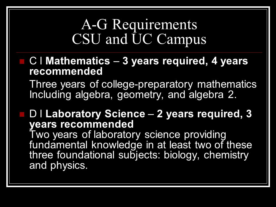 A-G Requirements CSU and UC Campus A l History/Social Science – 2 years required Two years of history/social science, including one year of world history, cultures and geography; and one year of U.S.