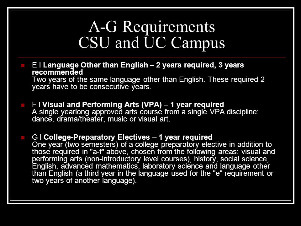 A-G Requirements CSU and UC Campus C l Mathematics – 3 years required, 4 years recommended Three years of college-preparatory mathematics Including algebra, geometry, and algebra 2.