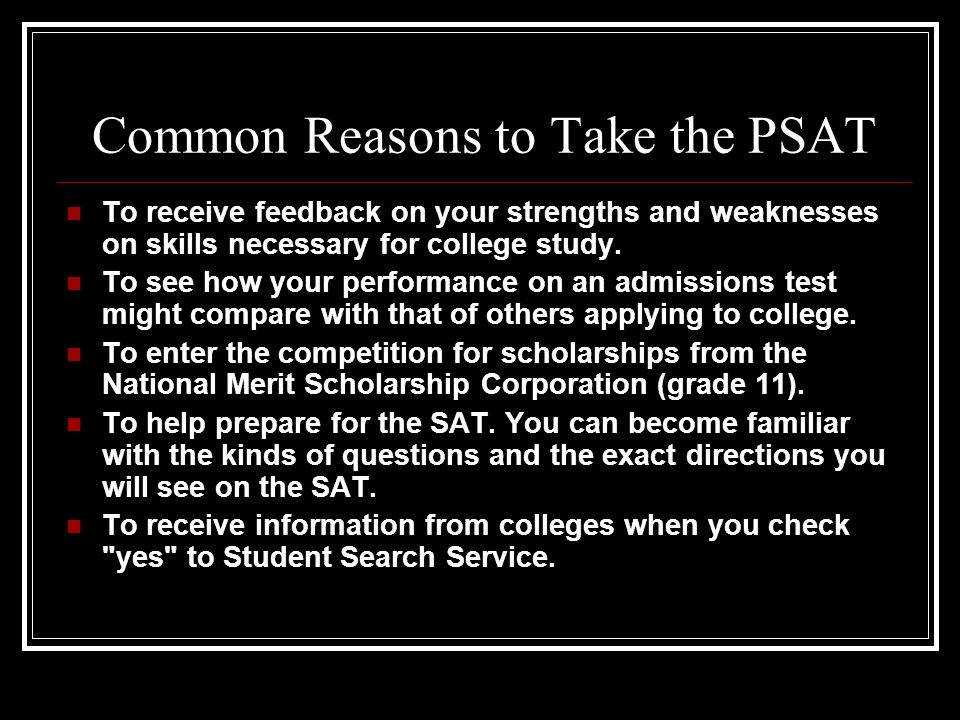 Testing: PSAT The PSAT Measures: Critical reading skills Math problem-solving skills Writing skills