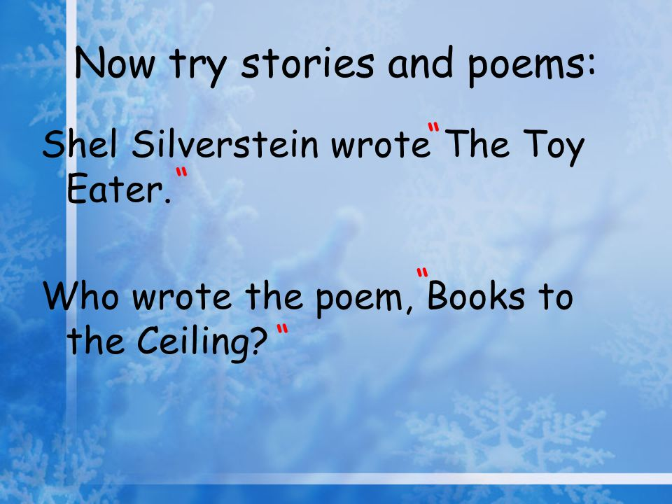 Now try stories and poems: Shel Silverstein wrote The Toy Eater. Who wrote the poem, Books to the Ceiling?