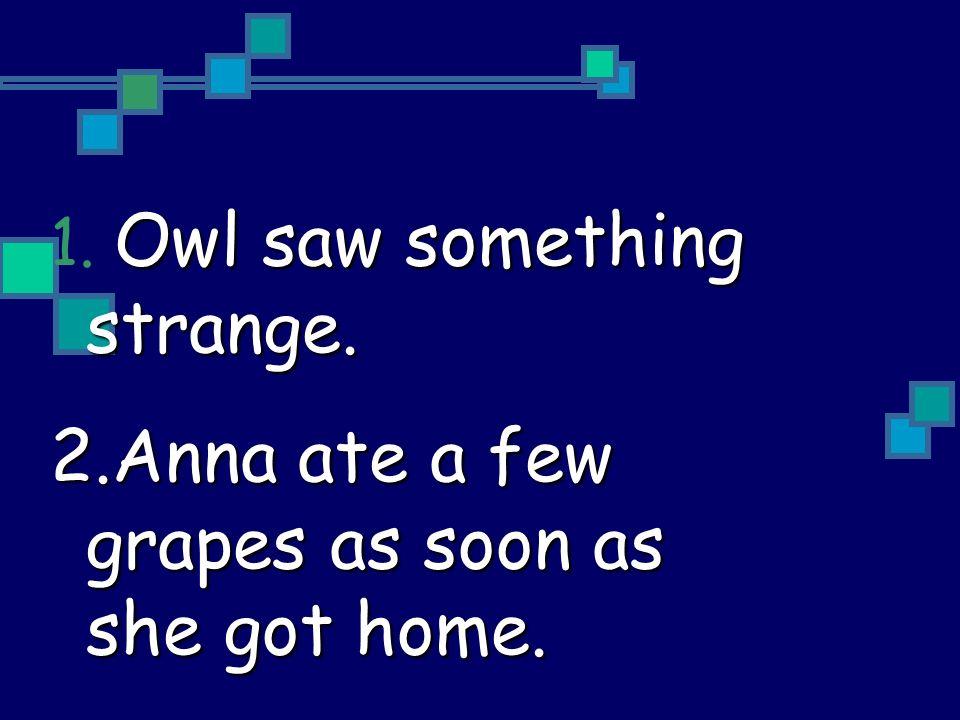 Anna ate a few grapes as soon as she got home.