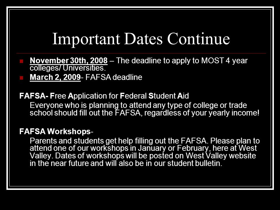 Important Dates UC Campuses and CSU Campuses: Apply By November 30 th online. Private Universities: Call each school individually to find out their ap