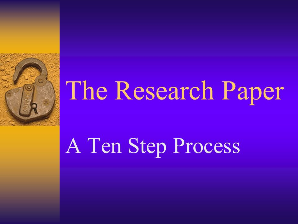 The Research Paper A Ten Step Process