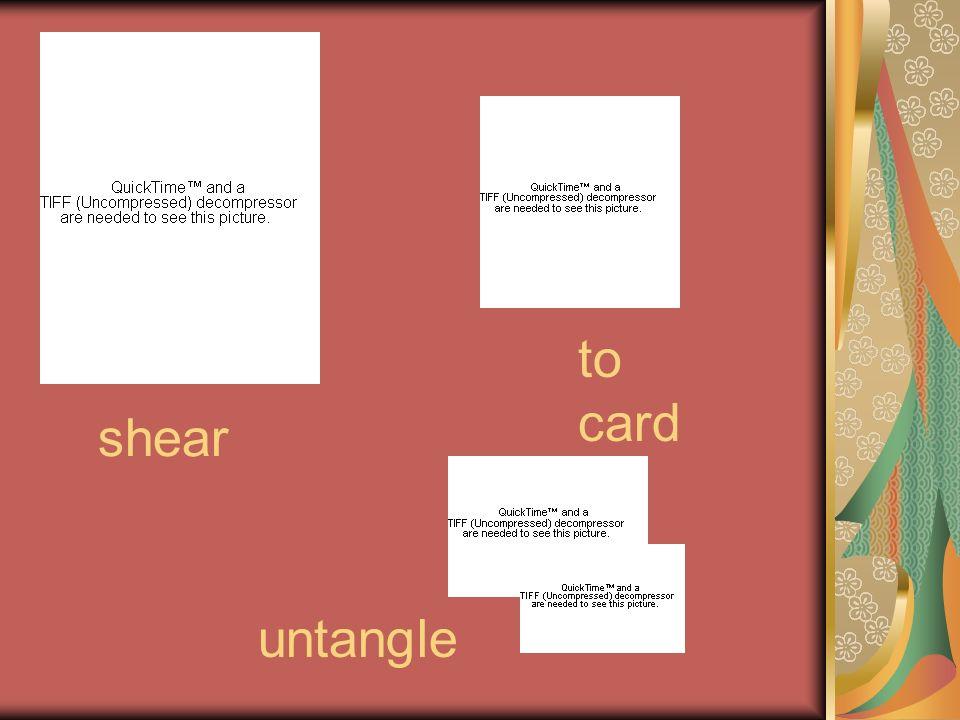 shear to card untangle