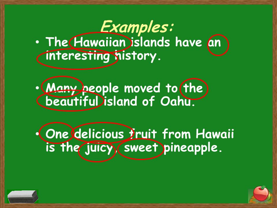 Examples: The Hawaiian islands have an interesting history. Many people moved to the beautiful island of Oahu. One delicious fruit from Hawaii is the