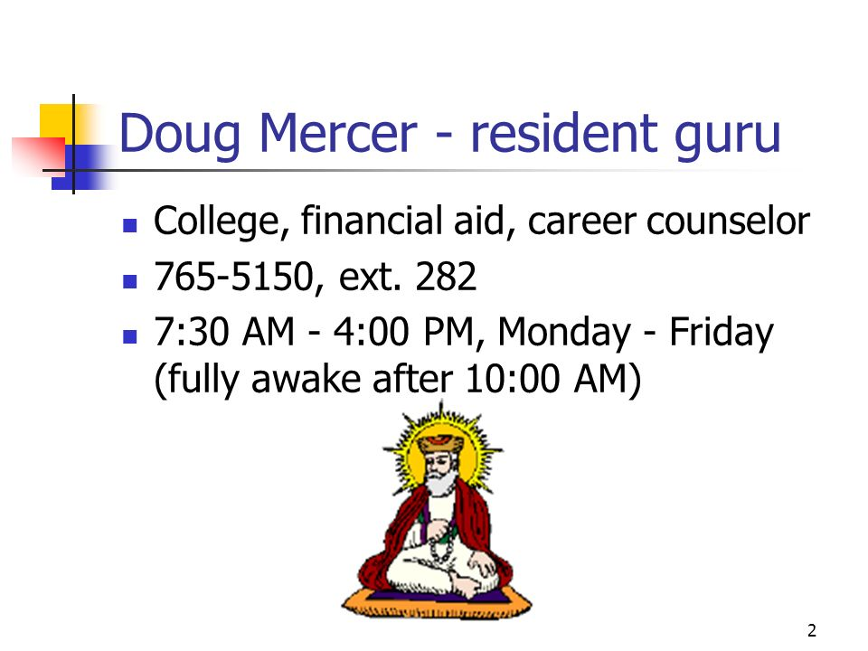 2 Doug Mercer - resident guru College, financial aid, career counselor 765-5150, ext.