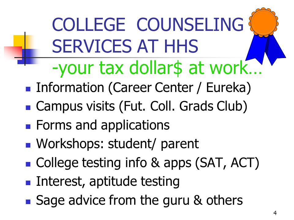 4 COLLEGE COUNSELING SERVICES AT HHS -your tax dollar$ at work… Information (Career Center / Eureka) Campus visits (Fut.