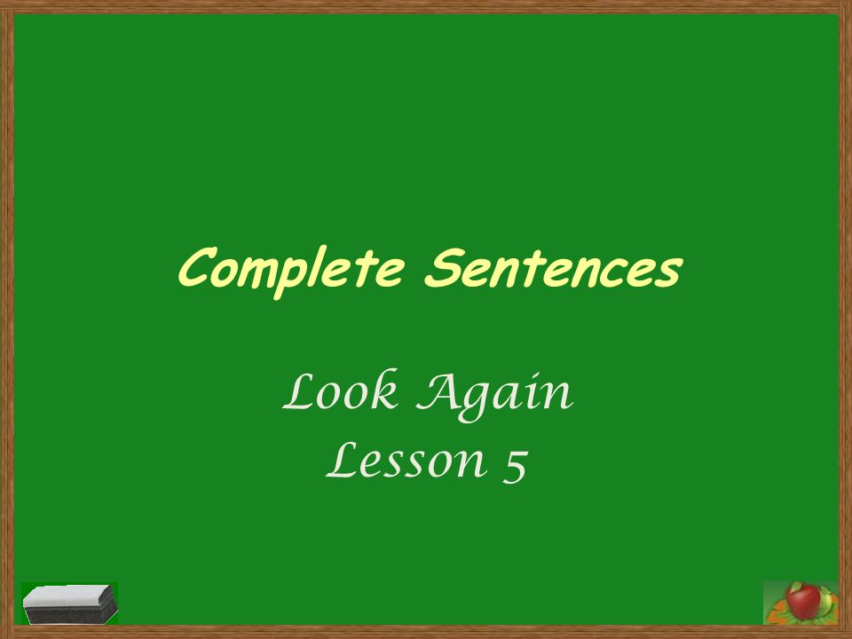 Complete Sentences Look Again Lesson 5