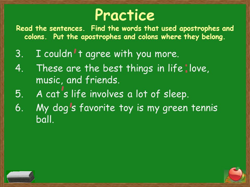Practice Read the sentences. Find the words that used apostrophes and colons.