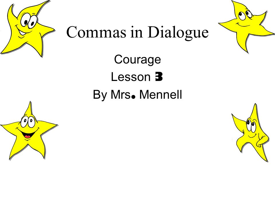 Commas in Dialogue Courage Lesson 3 By Mrs. Mennell