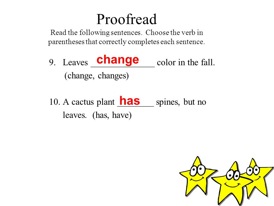 Proofread Read the following sentences. Choose the verb in parentheses that correctly completes each sentence. 9.Leaves ______________ color in the fa