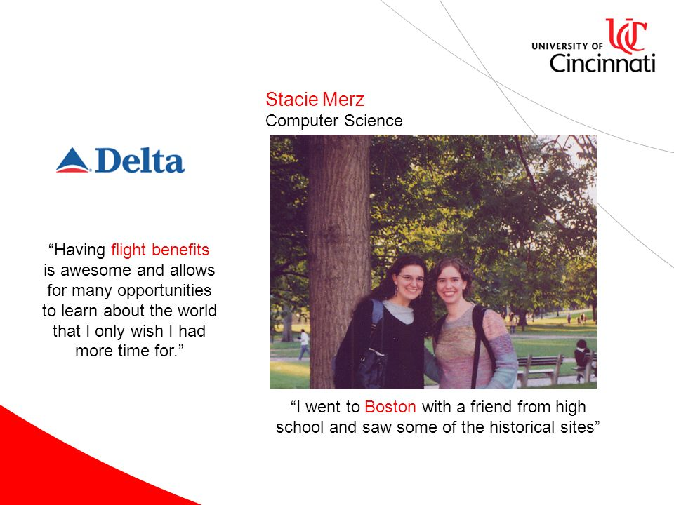 Stacie Merz Computer Science I went to Boston with a friend from high school and saw some of the historical sites Delta Air Lines Having flight benefi