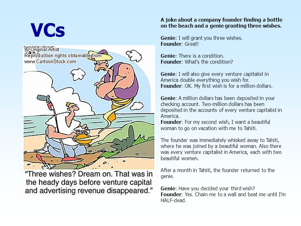 VCs A joke about a company founder finding a bottle on the beach and a genie granting three wishes.
