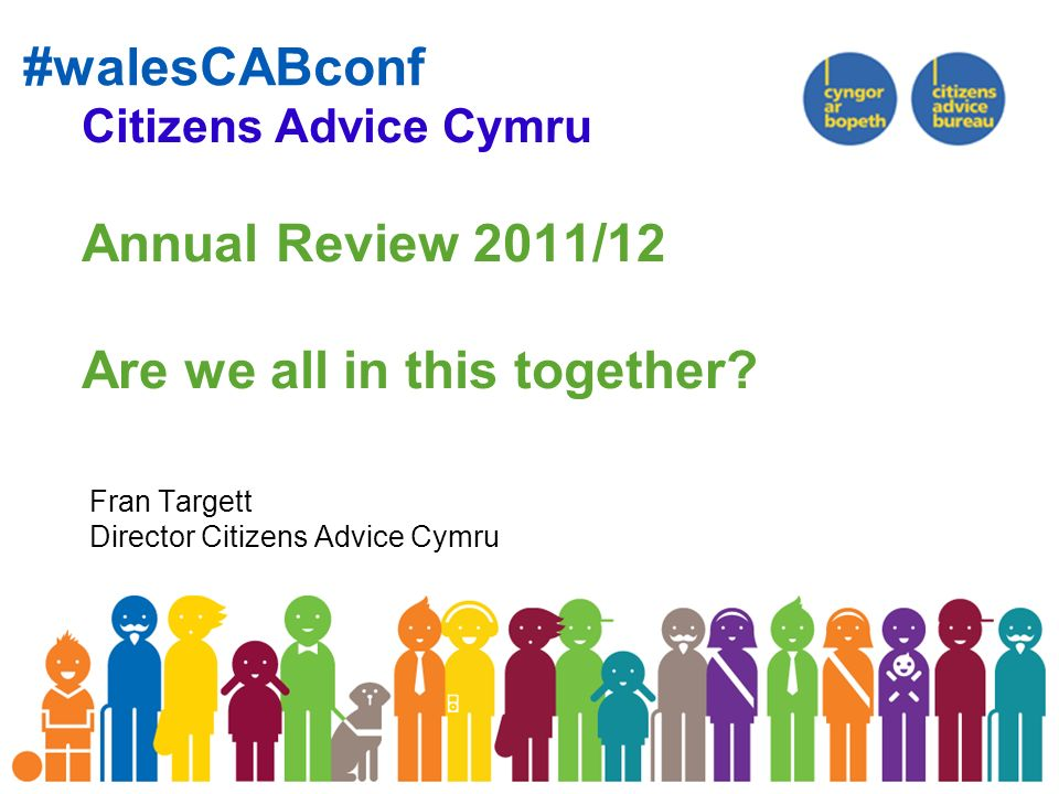 #walesCABconf Citizens Advice Cymru Annual Review 2011/12 Are we all in this together.