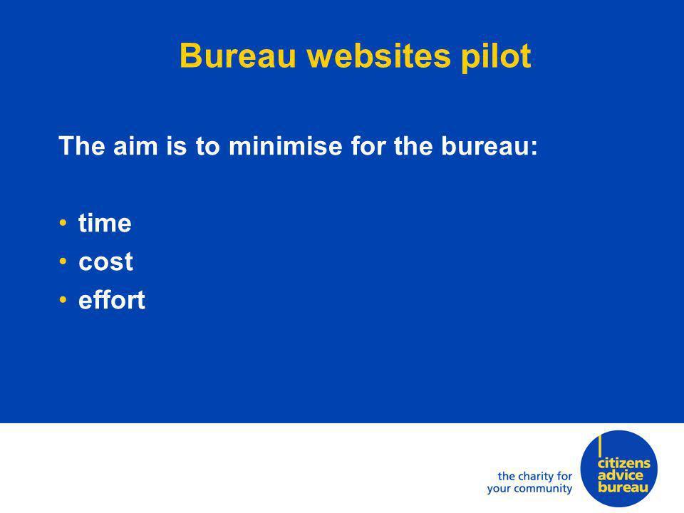 Bureau websites pilot The aim is to minimise for the bureau: time cost effort