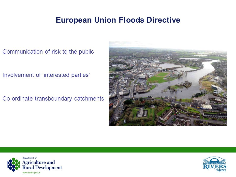 European Union Floods Directive Communication of risk to the public Involvement of interested parties Co-ordinate transboundary catchments