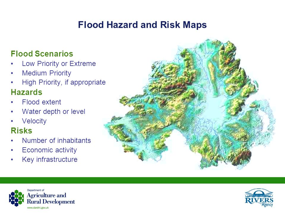 Flood Hazard and Risk Maps Flood Scenarios Low Priority or Extreme Medium Priority High Priority, if appropriate Hazards Flood extent Water depth or l