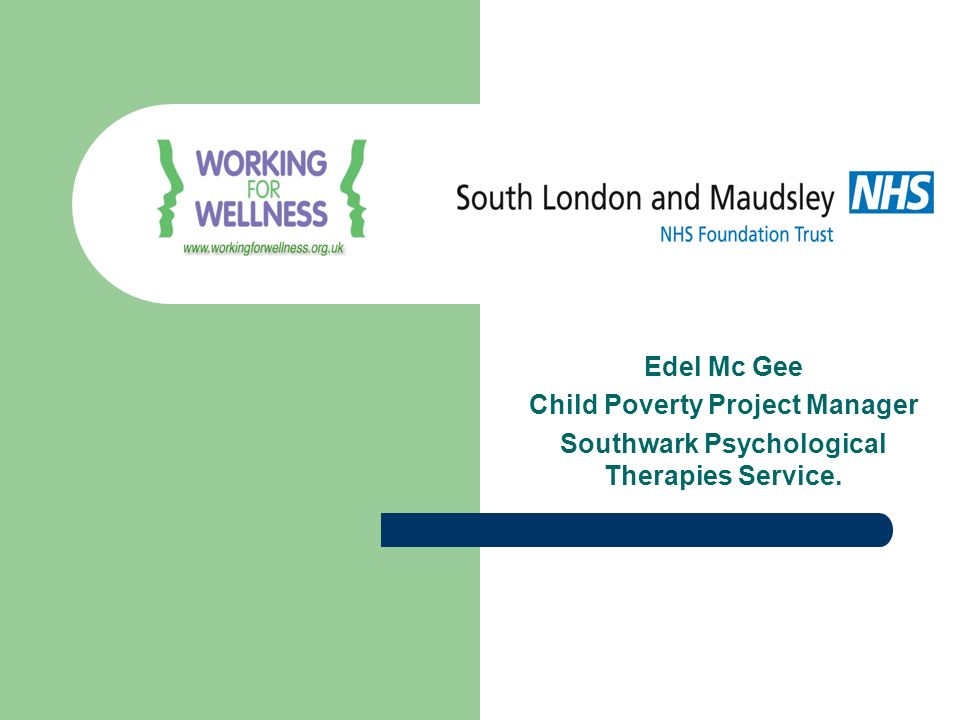 Edel Mc Gee Child Poverty Project Manager Southwark Psychological Therapies Service.
