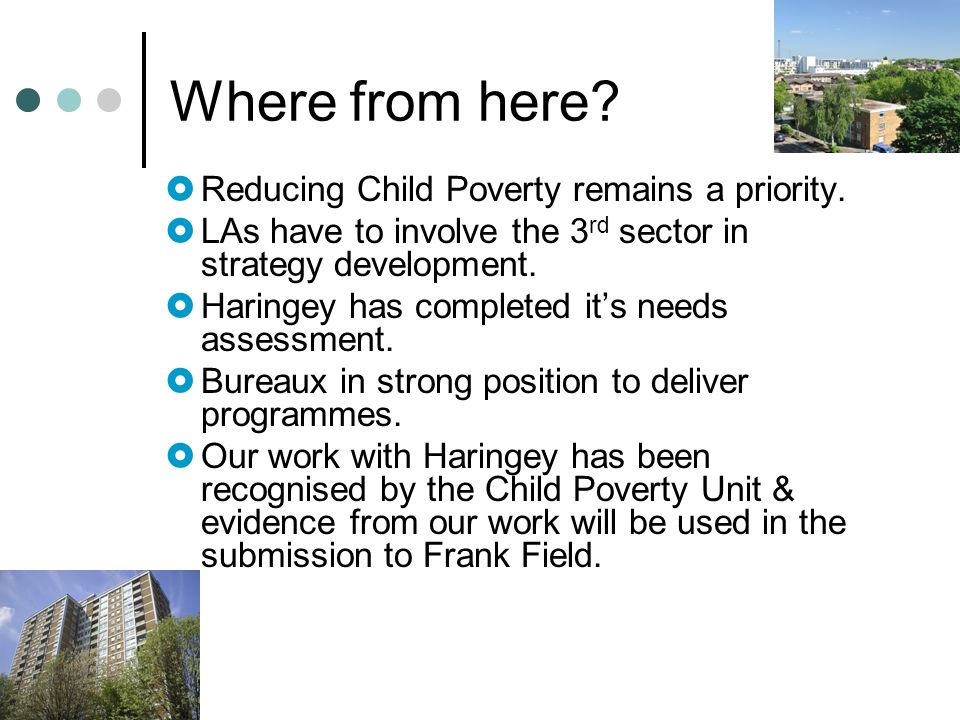 Where from here. Reducing Child Poverty remains a priority.