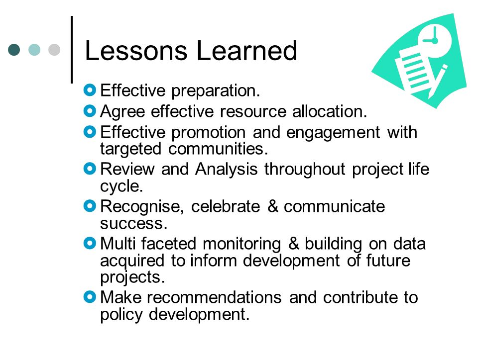 Lessons Learned Effective preparation. Agree effective resource allocation.